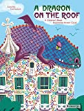 A Dragon on the Roof: A Children's Book Inspired by Antoni Gaudí (Children's Books Inspired by Famous Artworks)