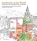 Landmarks of the World: Color Your Way from Barcelona to Beijing